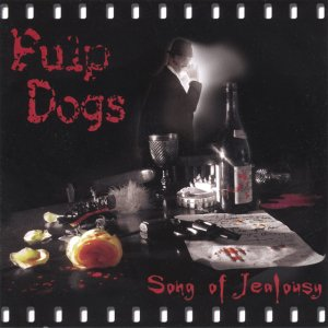 album Song of Jealousy - Pulp Dogs