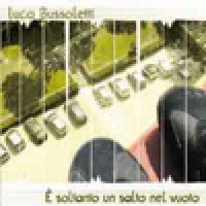 album E' soltanto un salto nel vuoto - Luca Bussoletti