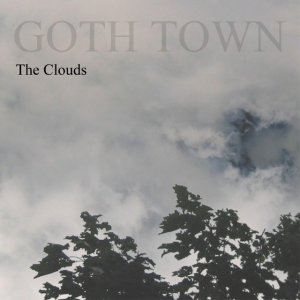 album The Clouds - Goth Town