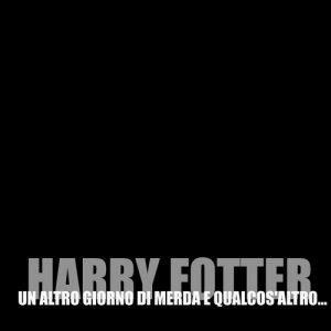 album Un altro giorno di merda e qualcos'altro... - Harry Fotter