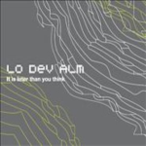 album It Is Later Than You Think - Lo Dev Alm