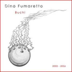 album Buchi (2002-2006) - Dino Fumaretto
