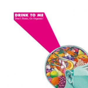 album Don't Panic, Go Organic! - Drink To Me
