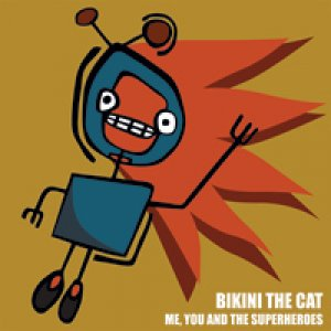 album Me, you and the Superheroes - Bikini The Cat