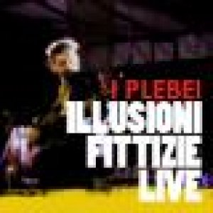 album Le illusioni fittizie live - I PLEBEI