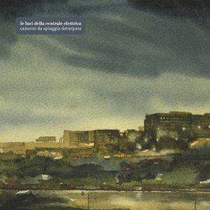 album Canzoni da spiaggia deturpata - Le luci della centrale elettrica