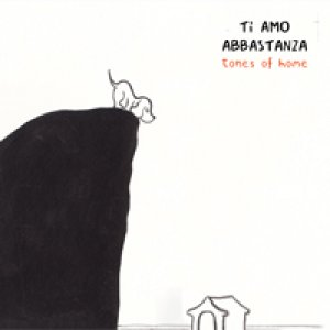 album Tones of Home - ep - Ti Amo Abbastanza