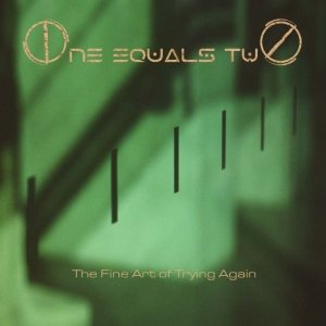 album The fine art of trying again - One Equals Two