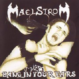 album Bang in your ears - Maelstrom