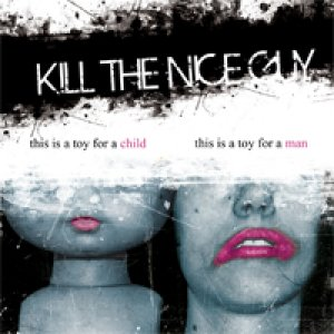 album This Is A Toy For A Child . This Is A Toy For A Man - Kill The Nice Guy