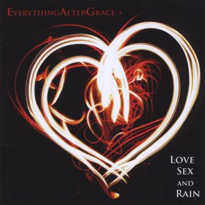 album LOVE SEX AND RAIN - Everything After Grace