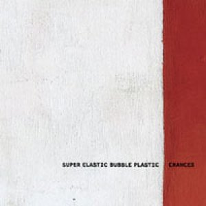 album Chances - Super Elastic Bubble Plastic