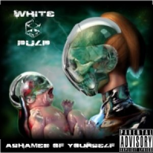 album Ashamed Of Yourself - White Pulp