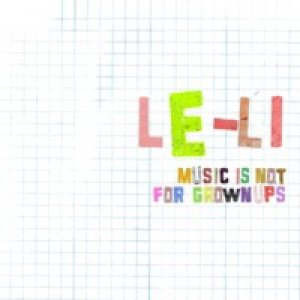 album Music Is Not For Grownups - Le-Li