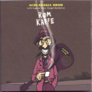 album Rom Kaffe - Acquaragia Drom