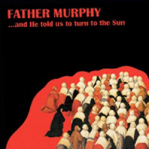 album ...And He Told Us To Turn To The Sun - Father Murphy