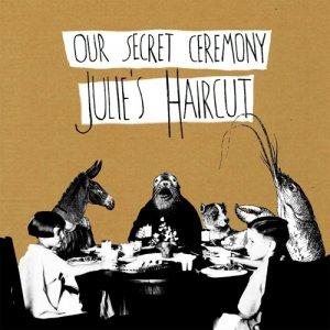 album Our Secret Ceremony - Julie's Haircut