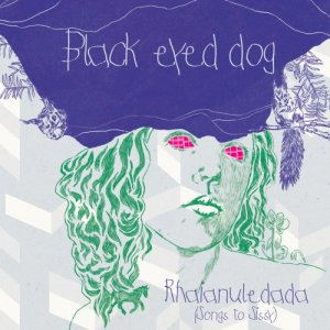 album Rhaianuledada (Songs to Sissy) - Black Eyed Dog