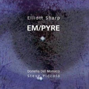 album Em/Pyre - Elliott Sharp