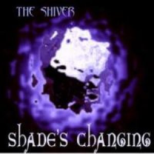 album Shade's Changing - The Shiver®