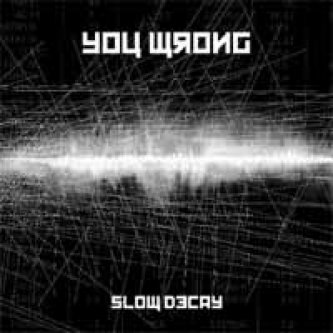 You Wrong Slow Decay 2009