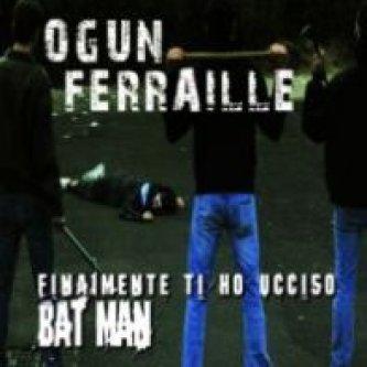 Copertina dell'album Finalmente Ti Ho Ucciso BatMan, di Ogun Ferraille