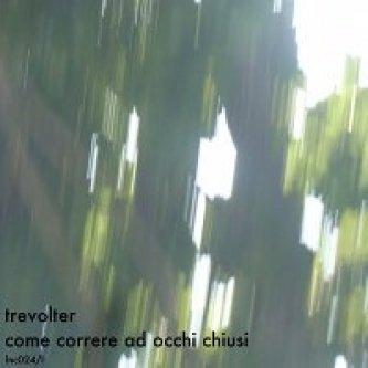 Copertina dell'album Come Correre Ad Occhi Chiusi, di trevolter
