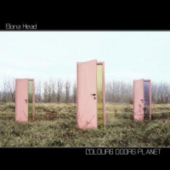Copertina dell'album Colours Doors Planet, di Bona Head