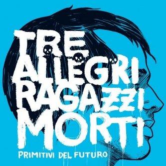 Copertina dell'album Primitivi Del Futuro, di Tre Allegri Ragazzi Morti