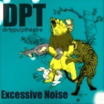 Copertina dell'album Excessive Noise, di Dirty Pulp Theatre