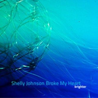 Copertina dell'album Brighter, di Shelly Johnson Broke My Heart