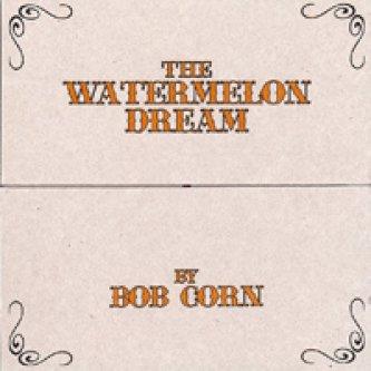 Copertina dell'album The Watermelon Dream, di Bob Corn