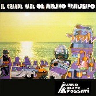 Copertina dell'album Il grande mare che avremmo traversato, di Ivano Fossati