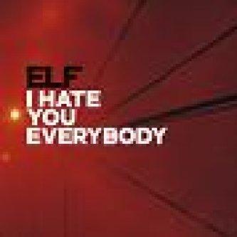 Copertina dell'album I Hate You Everybody, di ELF