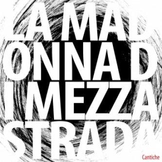 Copertina dell'album Cantiche, di La Madonna di MezzaStrada