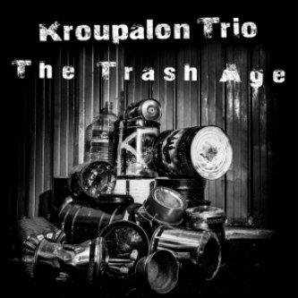 Copertina dell'album The Trash Age, di Kroupalon Trio