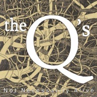Copertina dell'album Not Necessarily Alive, di The Q's