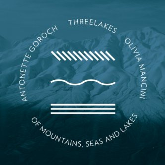 Of Mountains Seas and Lakes (split with Antonette Goroch and Olivia Mancini from USA)
