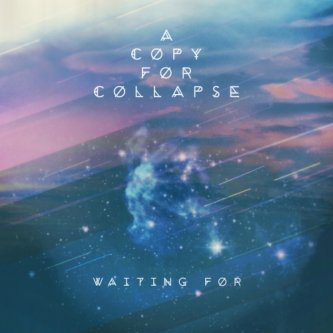 Copertina dell'album Waiting For, di A Copy For Collapse