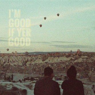 I'm Good If Yer Good
