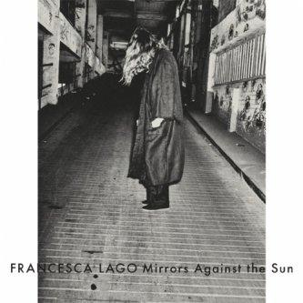 Copertina dell'album Mirrors Against the Sun, di Francesca Lago