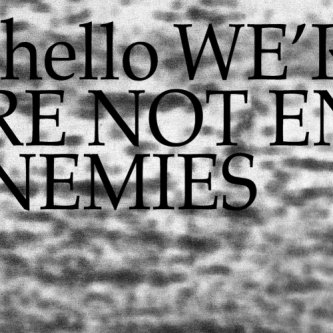 Hello we're not enemies