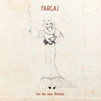 Copertina dell'album Lei Ha Una Pistola, di fargas
