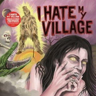 Copertina dell'album I Hate My Village, di I Hate My Village