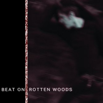 Beat on Rotten Woods
