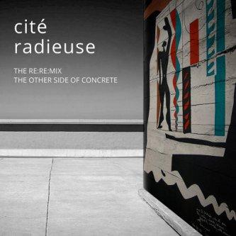 Copertina dell'album Cité Radieuse Re:Re:mix The other side of concrete, di Cité Radieuse
