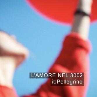 Copertina dell'album L'amore nel 3002, di iopellegrino