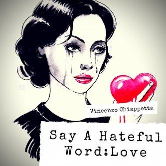 Say A Hateful Word: Love