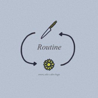 Routine - amore, odio e altre bugie