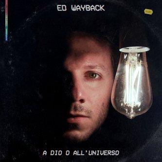 Copertina dell'album A Dio o all'Universo, di Ed Wayback